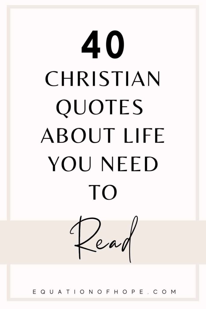 40 Christian Quotes About Life You Need To Read