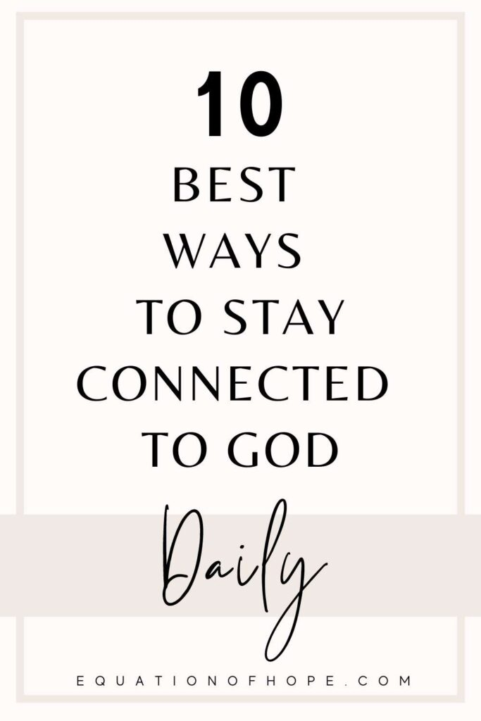 10 best ways to stay connected to God daily